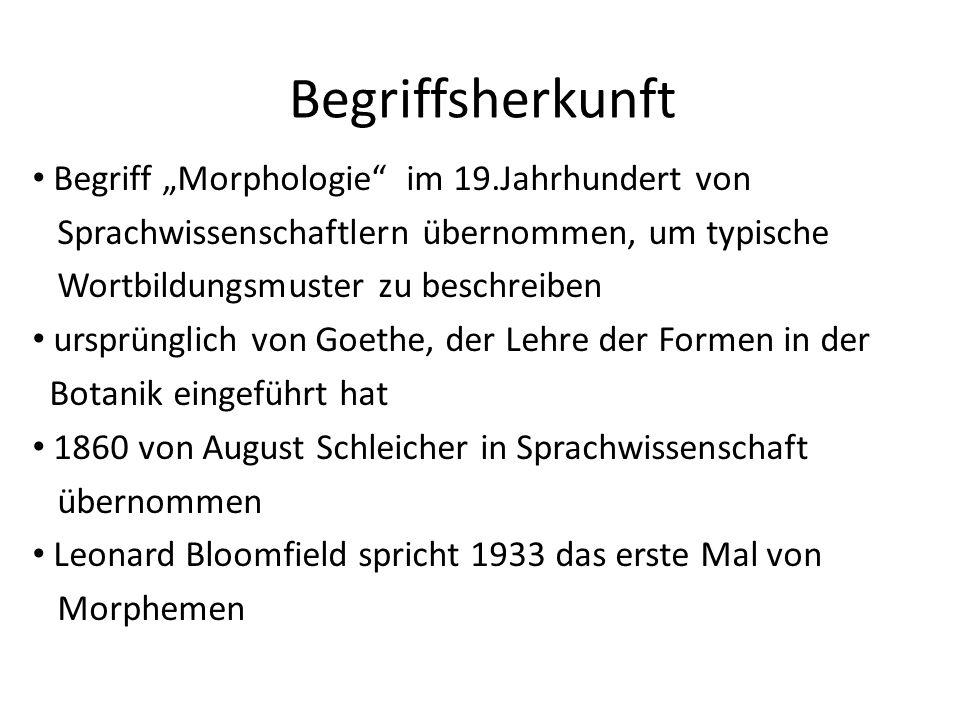 Begriffsherkunft Begriff Morphologie im 19.Jahrhundert von Sprachwissenschaftlern übernommen, um typische Wortbildungsmuster zu beschreiben ursprüngli