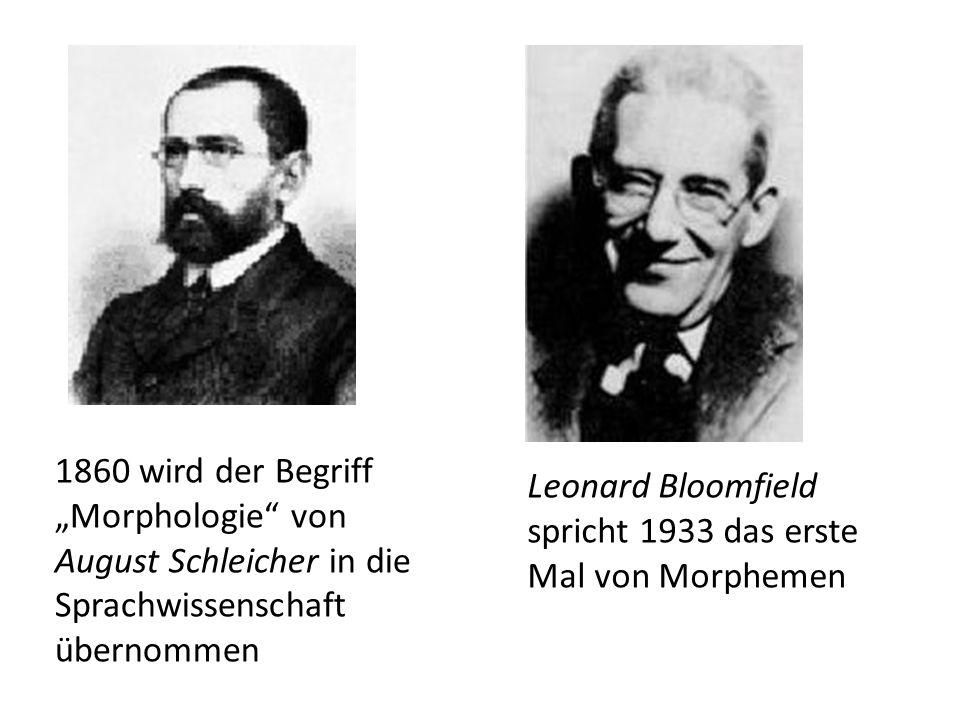 1860 wird der Begriff Morphologie von August Schleicher in die Sprachwissenschaft übernommen Leonard Bloomfield spricht 1933 das erste Mal von Morphem