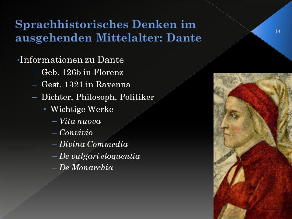 14 Informationen zu Dante – Geb. 1265 in Florenz – Gest. 1321 in Ravenna – Dichter, Philosoph, Politiker Wichtige Werke – Vita nuova – Convivio – Divi