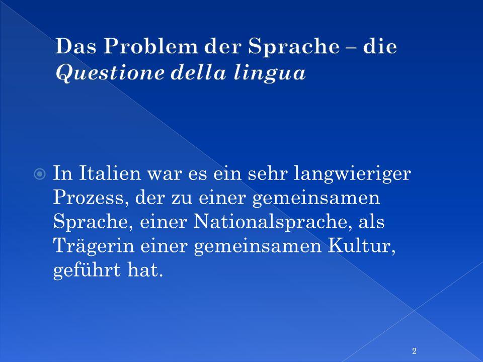 In Italien war es ein sehr langwieriger Prozess, der zu einer gemeinsamen Sprache, einer Nationalsprache, als Trägerin einer gemeinsamen Kultur, gefüh