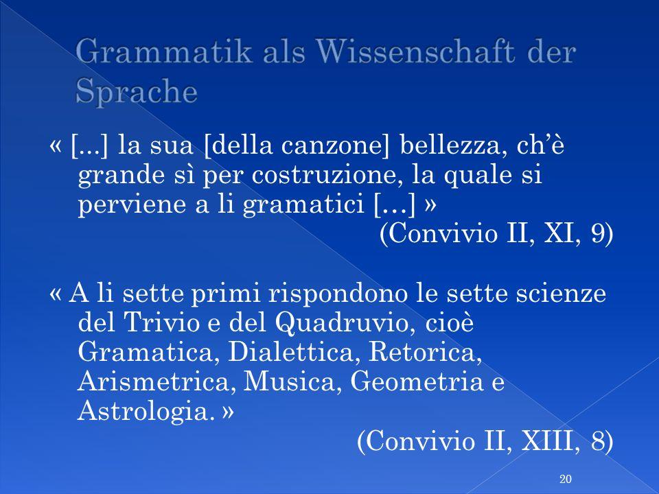 « [...] la sua [della canzone] bellezza, chè grande sì per costruzione, la quale si perviene a li gramatici […] » (Convivio II, XI, 9) « A li sette pr