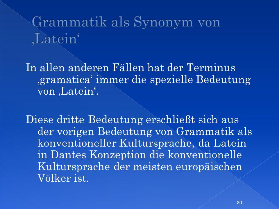 In allen anderen Fällen hat der Terminus gramatica immer die spezielle Bedeutung von Latein. Diese dritte Bedeutung erschließt sich aus der vorigen Be