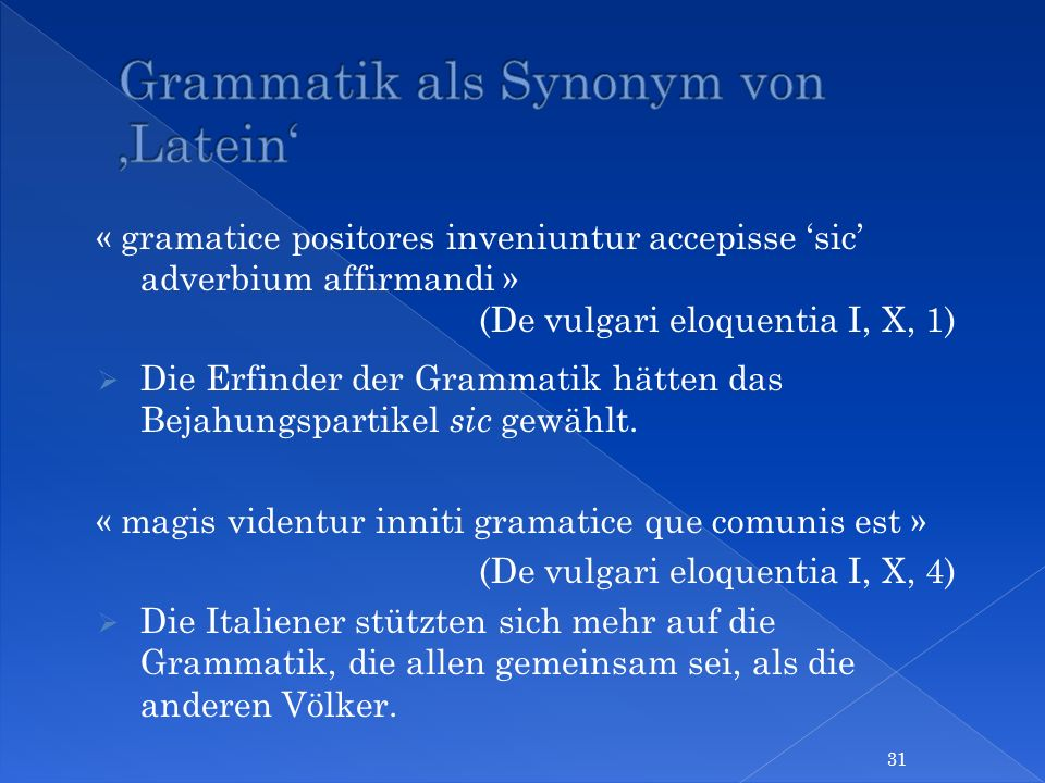 « gramatice positores inveniuntur accepisse sic adverbium affirmandi » (De vulgari eloquentia I, X, 1) Die Erfinder der Grammatik hätten das Bejahungs