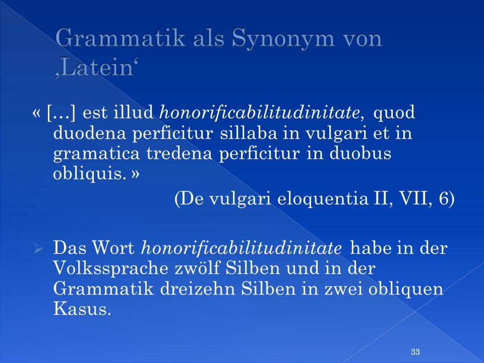 « […] est illud honorificabilitudinitate, quod duodena perficitur sillaba in vulgari et in gramatica tredena perficitur in duobus obliquis. » (De vulg