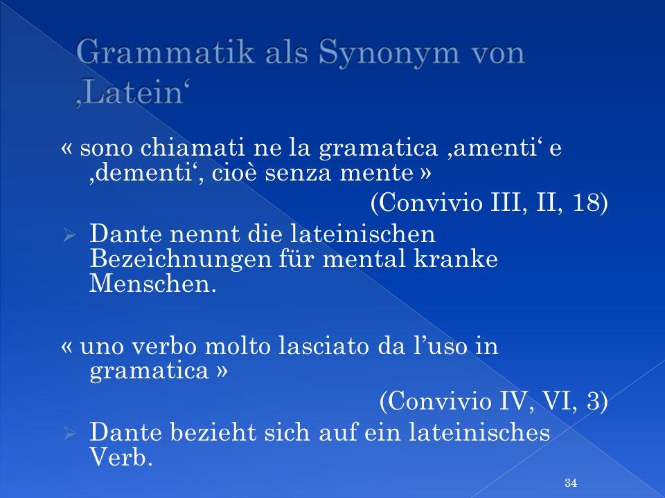 « sono chiamati ne la gramatica amenti e dementi, cioè senza mente » (Convivio III, II, 18) Dante nennt die lateinischen Bezeichnungen für mental kran