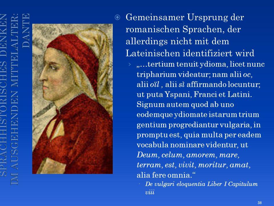 Gemeinsamer Ursprung der romanischen Sprachen, der allerdings nicht mit dem Lateinischen identifiziert wird …tertium tenuit ydioma, licet nunc triphar