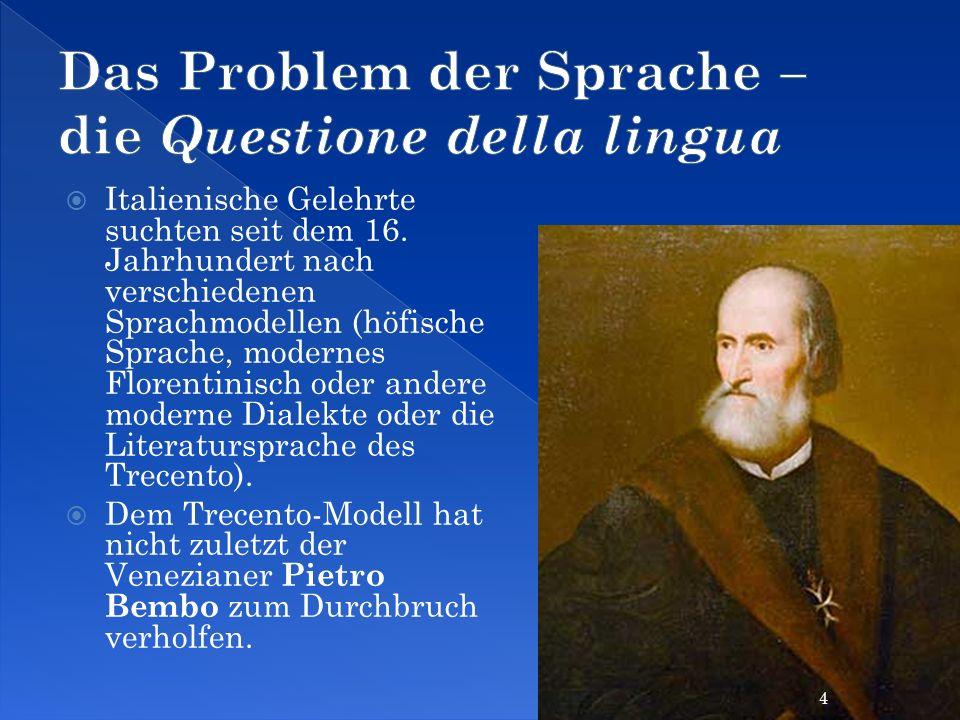 Italienische Gelehrte suchten seit dem 16. Jahrhundert nach verschiedenen Sprachmodellen (höfische Sprache, modernes Florentinisch oder andere moderne