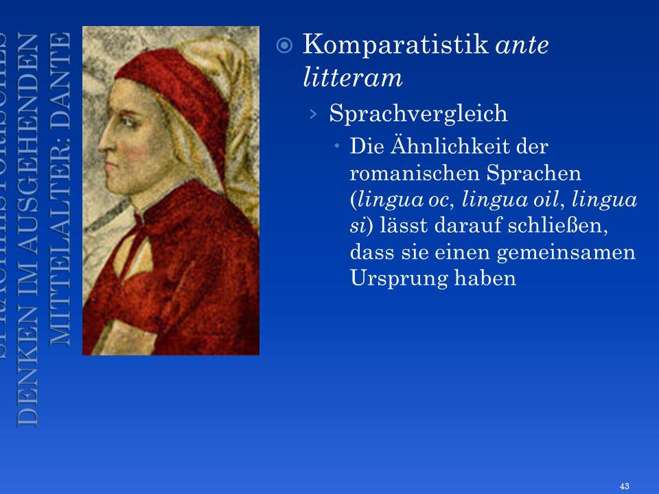 Komparatistik ante litteram Sprachvergleich Die Ähnlichkeit der romanischen Sprachen ( lingua oc, lingua oil, lingua si ) lässt darauf schließen, dass