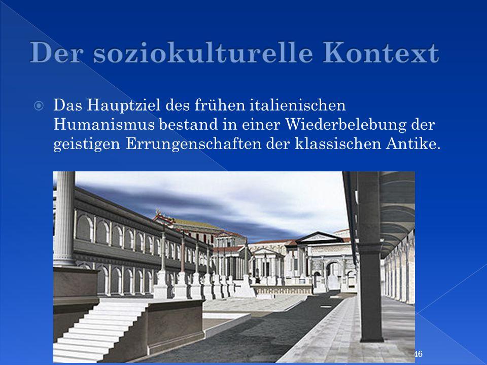 Das Hauptziel des frühen italienischen Humanismus bestand in einer Wiederbelebung der geistigen Errungenschaften der klassischen Antike. 46