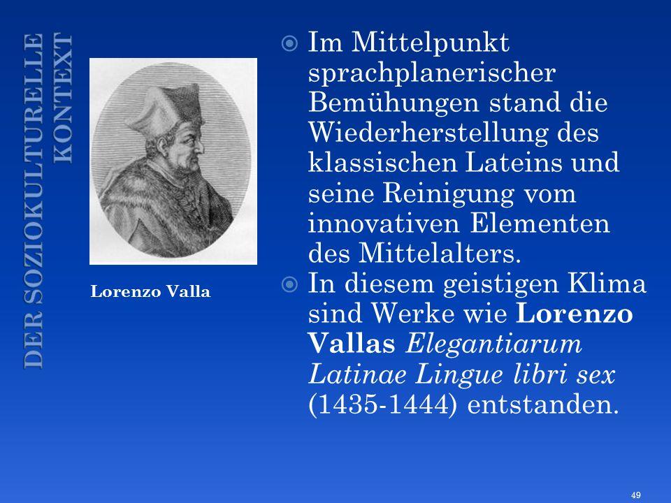 Lorenzo Valla Im Mittelpunkt sprachplanerischer Bemühungen stand die Wiederherstellung des klassischen Lateins und seine Reinigung vom innovativen Ele