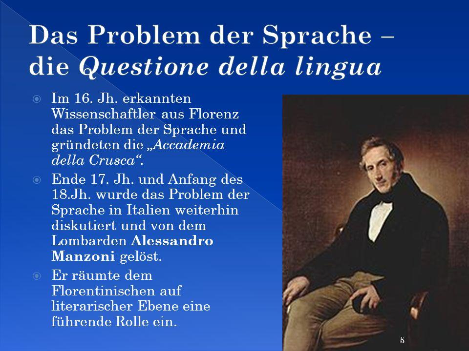 Im 16. Jh. erkannten Wissenschaftler aus Florenz das Problem der Sprache und gründeten die Accademia della Crusca. Ende 17. Jh. und Anfang des 18.Jh.