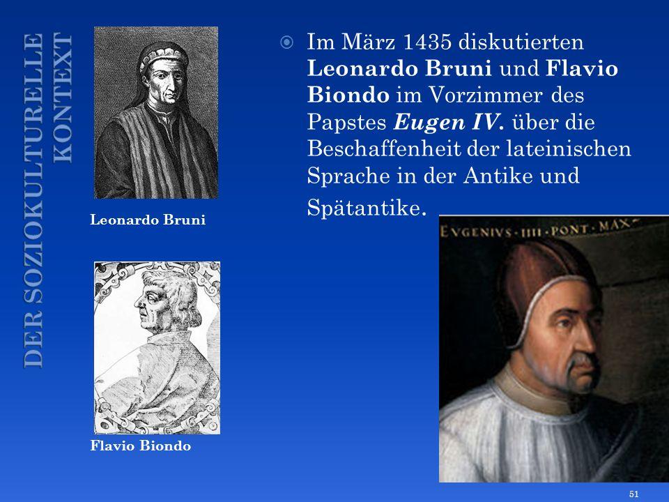 Leonardo Bruni Flavio Biondo Im März 1435 diskutierten Leonardo Bruni und Flavio Biondo im Vorzimmer des Papstes Eugen IV. über die Beschaffenheit der