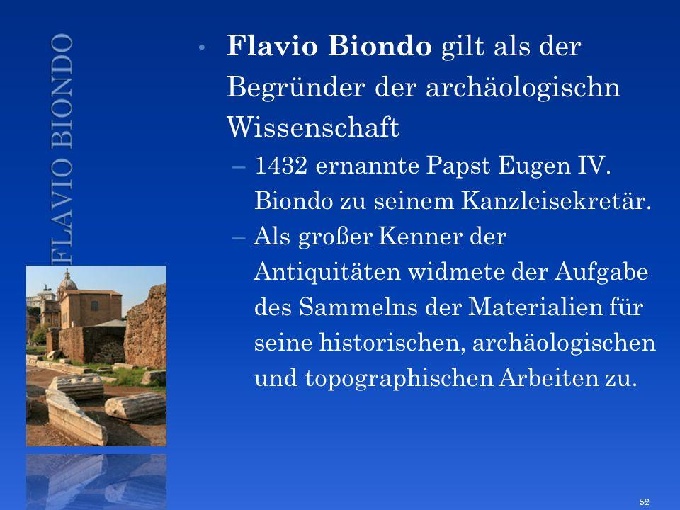 Flavio Biondo gilt als der Begründer der archäologischn Wissenschaft – 1432 ernannte Papst Eugen IV. Biondo zu seinem Kanzleisekretär. – Als großer Ke
