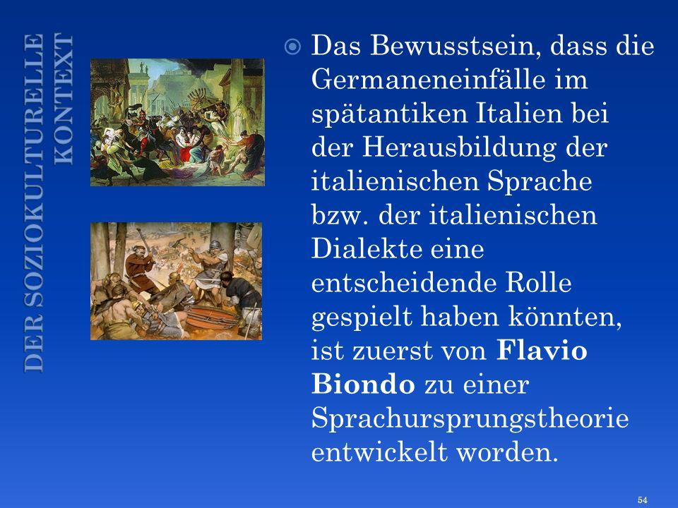 Das Bewusstsein, dass die Germaneneinfälle im spätantiken Italien bei der Herausbildung der italienischen Sprache bzw. der italienischen Dialekte eine