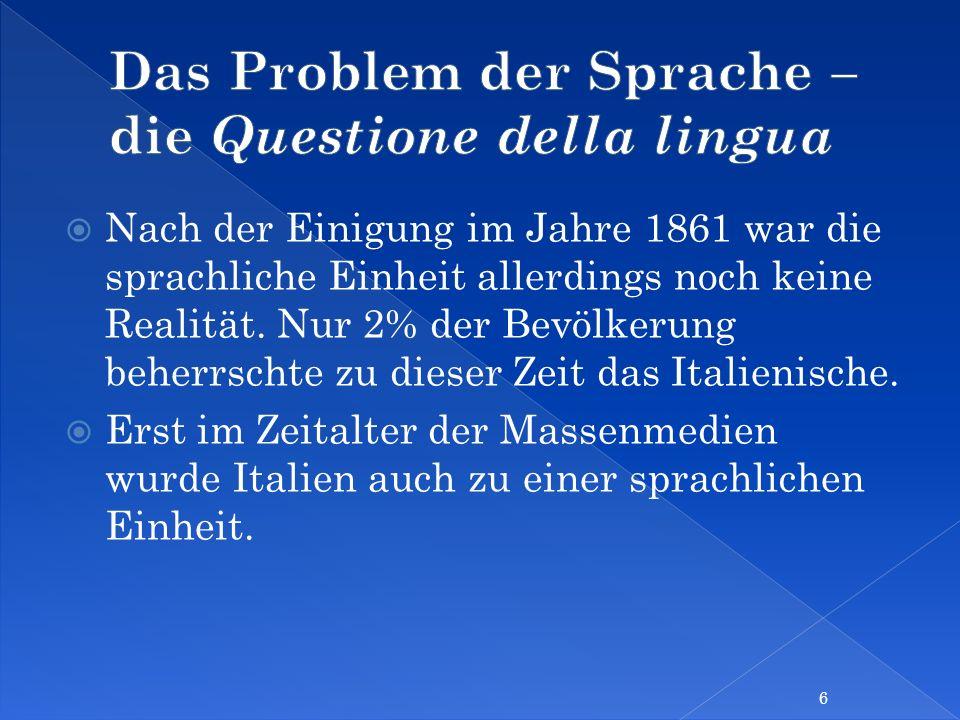 Nach der Einigung im Jahre 1861 war die sprachliche Einheit allerdings noch keine Realität. Nur 2% der Bevölkerung beherrschte zu dieser Zeit das Ital