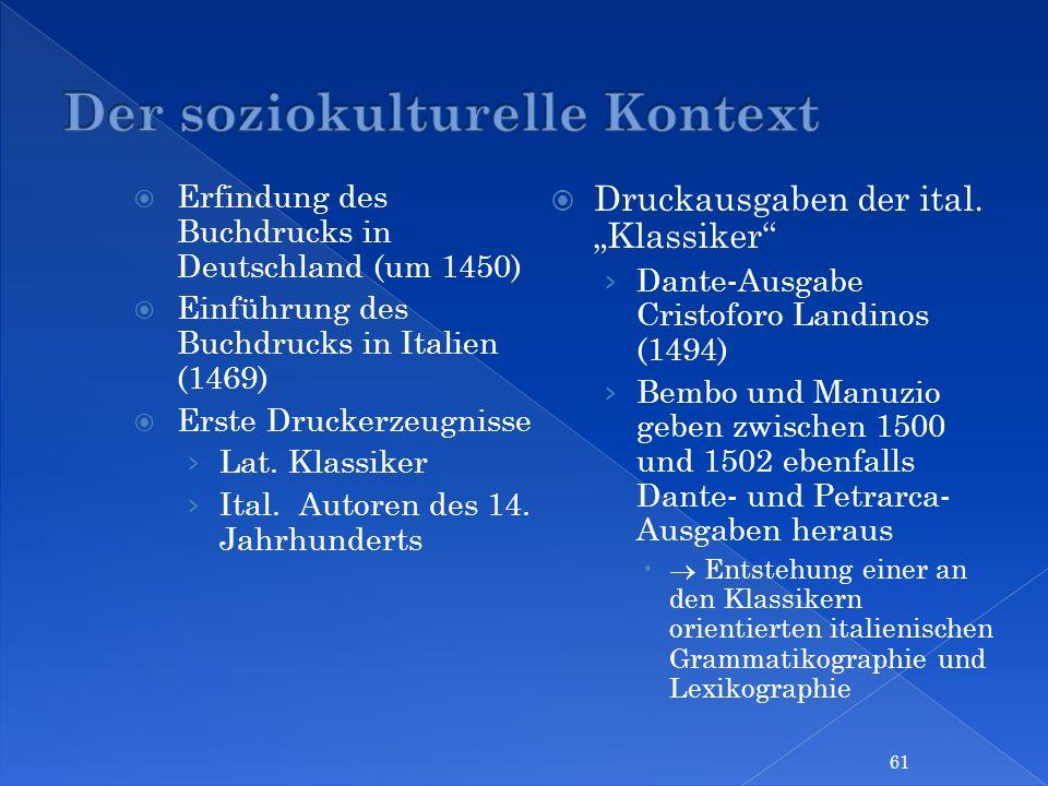 Erfindung des Buchdrucks in Deutschland (um 1450) Einführung des Buchdrucks in Italien (1469) Erste Druckerzeugnisse Lat. Klassiker Ital. Autoren des