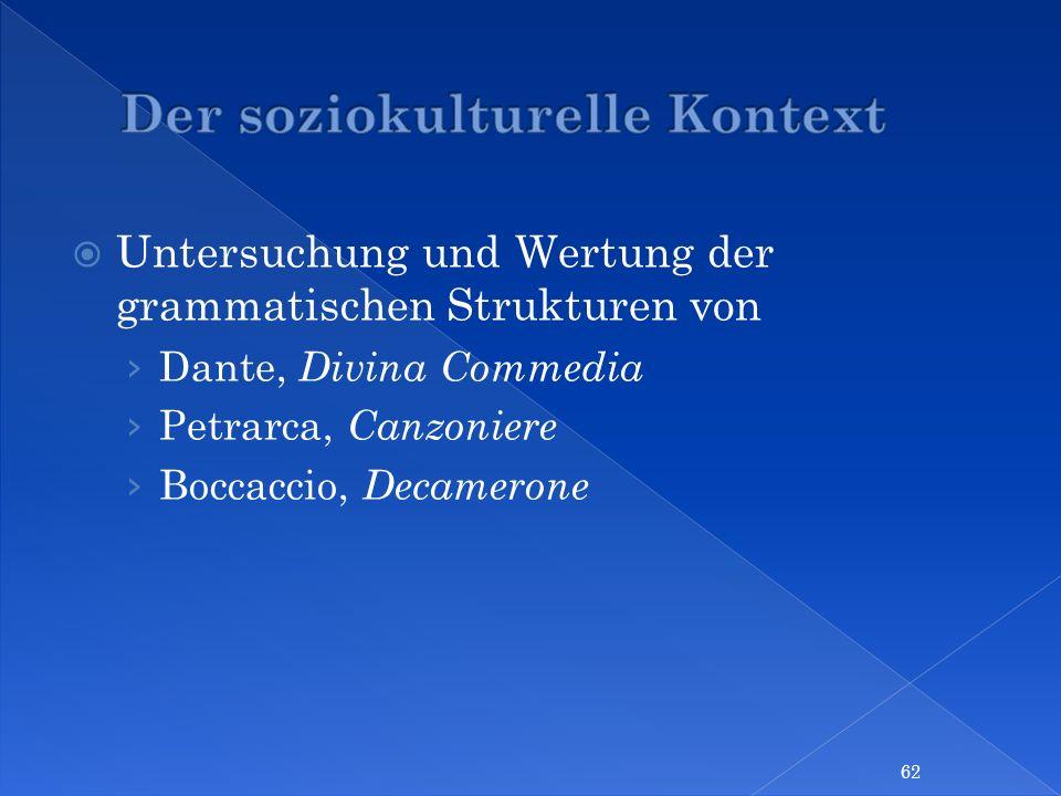 Untersuchung und Wertung der grammatischen Strukturen von Dante, Divina Commedia Petrarca, Canzoniere Boccaccio, Decamerone 62