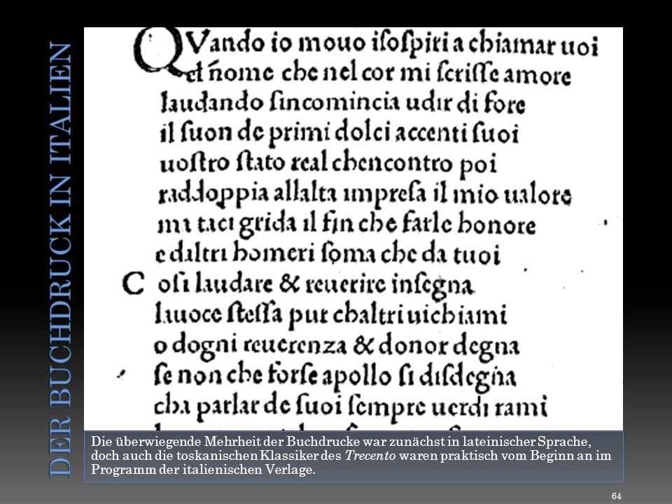 Die überwiegende Mehrheit der Buchdrucke war zunächst in lateinischer Sprache, doch auch die toskanischen Klassiker des Trecento waren praktisch vom B