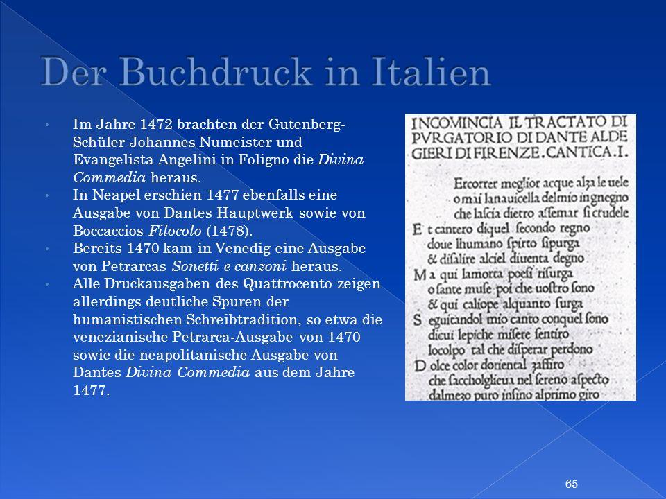 Im Jahre 1472 brachten der Gutenberg- Schüler Johannes Numeister und Evangelista Angelini in Foligno die Divina Commedia heraus. In Neapel erschien 14