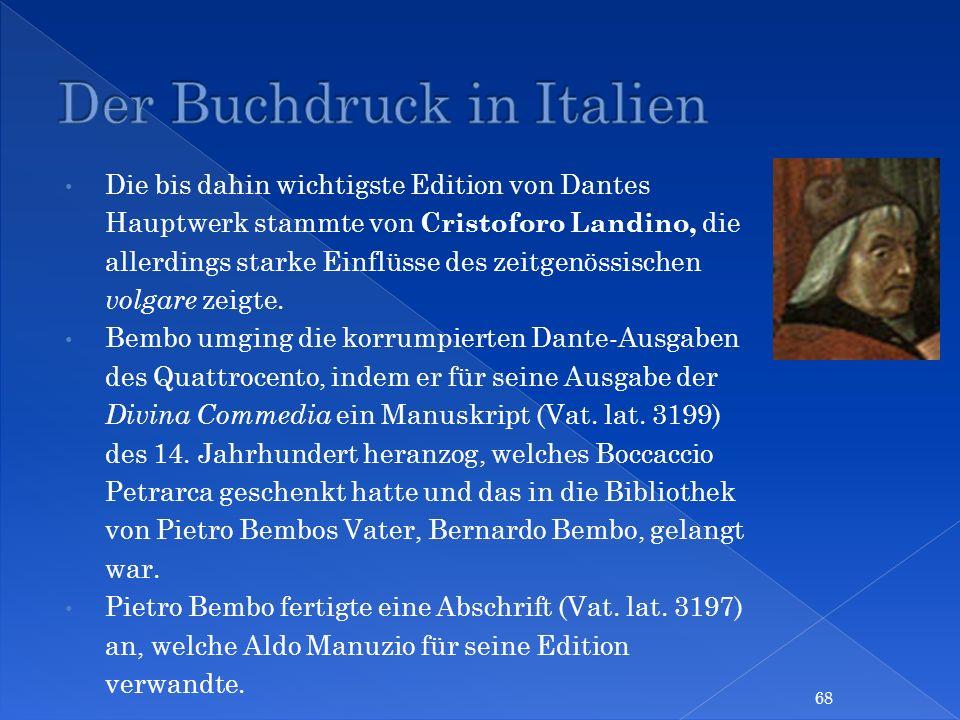 Die bis dahin wichtigste Edition von Dantes Hauptwerk stammte von Cristoforo Landino, die allerdings starke Einflüsse des zeitgenössischen volgare zei