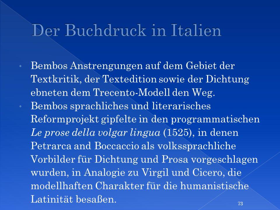 Bembos Anstrengungen auf dem Gebiet der Textkritik, der Textedition sowie der Dichtung ebneten dem Trecento-Modell den Weg. Bembos sprachliches und li