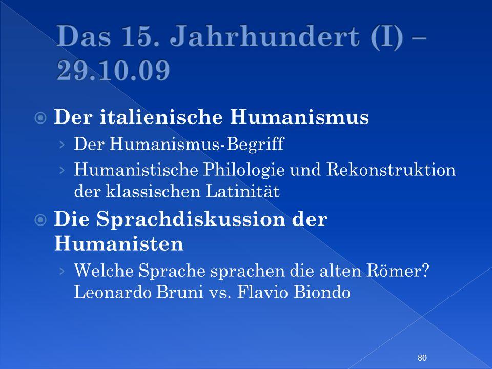 Der italienische Humanismus Der Humanismus-Begriff Humanistische Philologie und Rekonstruktion der klassischen Latinität Die Sprachdiskussion der Huma