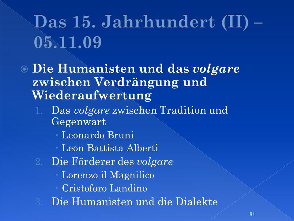 Die Humanisten und das volgare zwischen Verdrängung und Wiederaufwertung 1. Das volgare zwischen Tradition und Gegenwart Leonardo Bruni Leon Battista