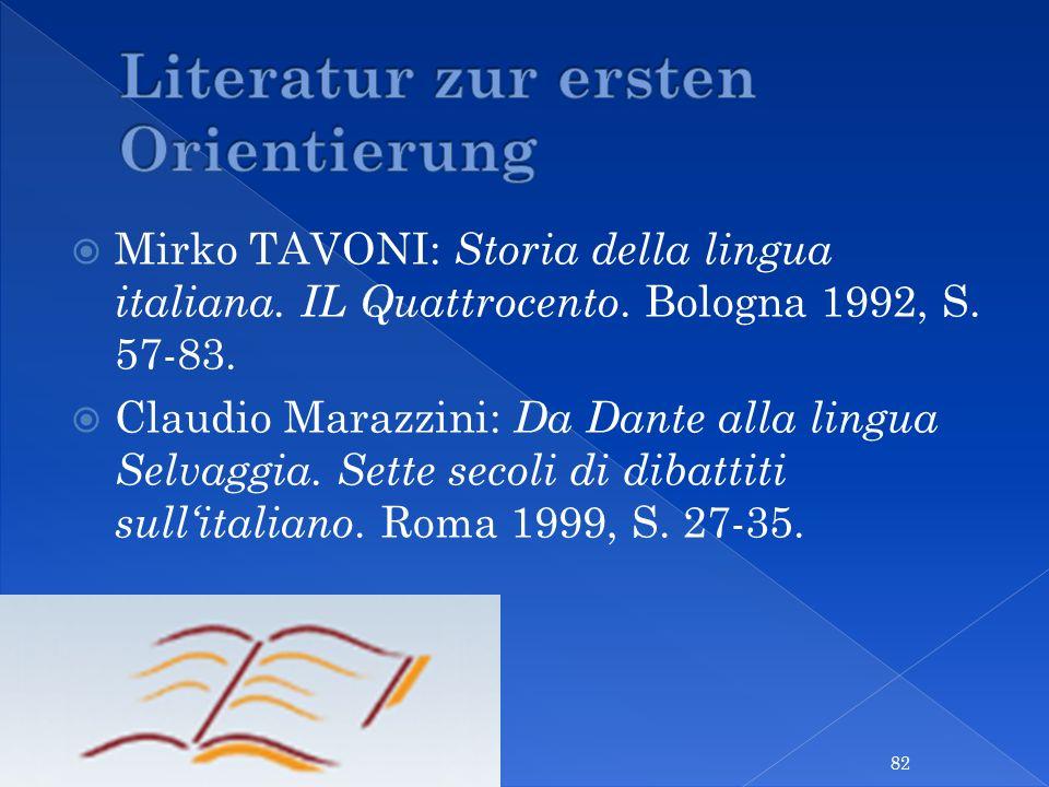 Mirko TAVONI: Storia della lingua italiana. IL Quattrocento. Bologna 1992, S. 57-83. Claudio Marazzini: Da Dante alla lingua Selvaggia. Sette secoli d