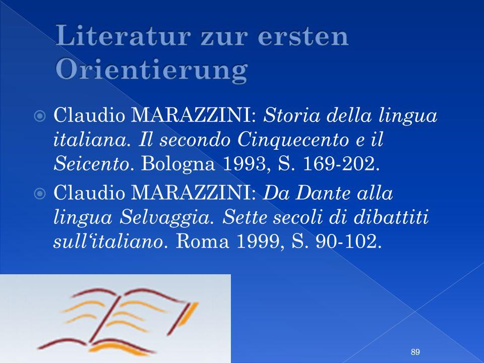 Claudio MARAZZINI: Storia della lingua italiana. Il secondo Cinquecento e il Seicento. Bologna 1993, S. 169-202. Claudio MARAZZINI: Da Dante alla ling