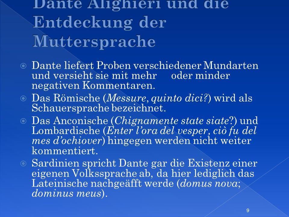 Dante liefert Proben verschiedener Mundarten und versieht sie mit mehr oder minder negativen Kommentaren. Das Römische ( Messure, quinto dici? ) wird