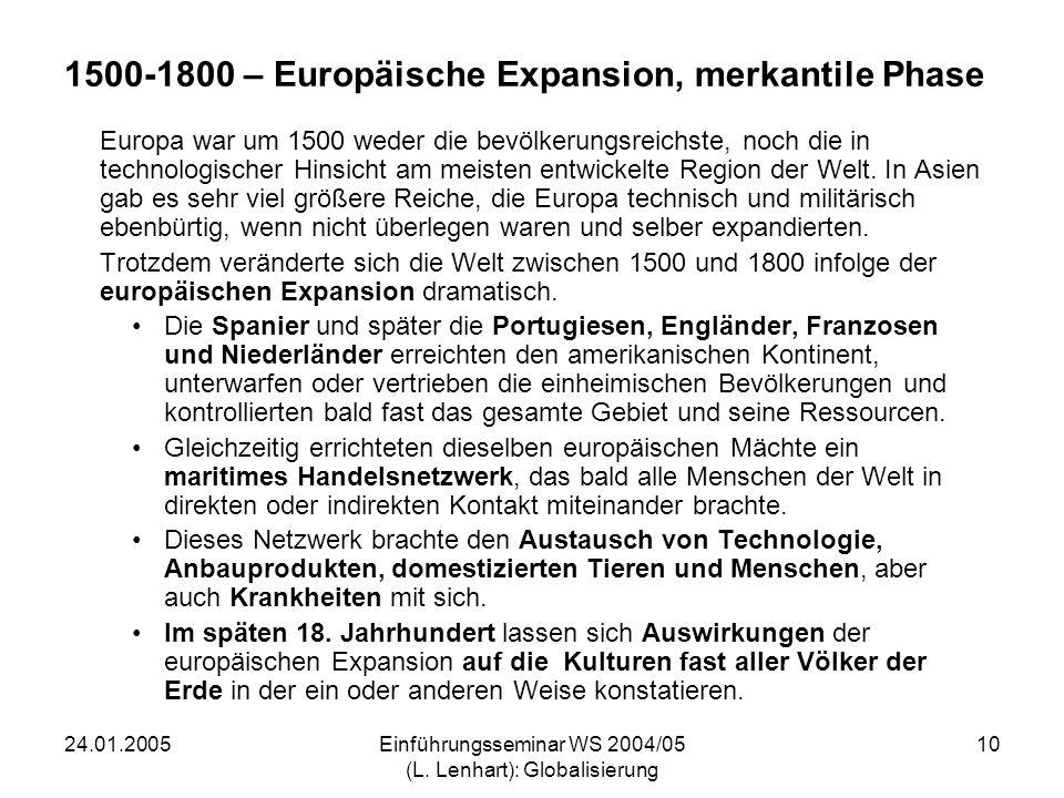 24.01.2005Einführungsseminar WS 2004/05 (L. Lenhart): Globalisierung 10 1500-1800 – Europäische Expansion, merkantile Phase Europa war um 1500 weder d