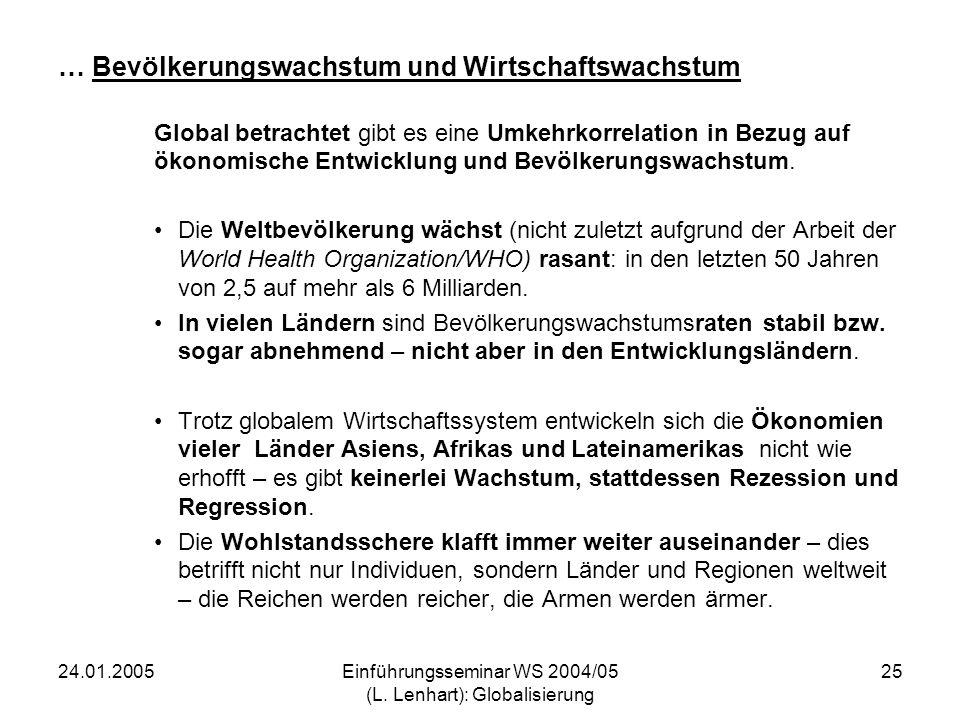 24.01.2005Einführungsseminar WS 2004/05 (L. Lenhart): Globalisierung 25 … Bevölkerungswachstum und Wirtschaftswachstum Global betrachtet gibt es eine