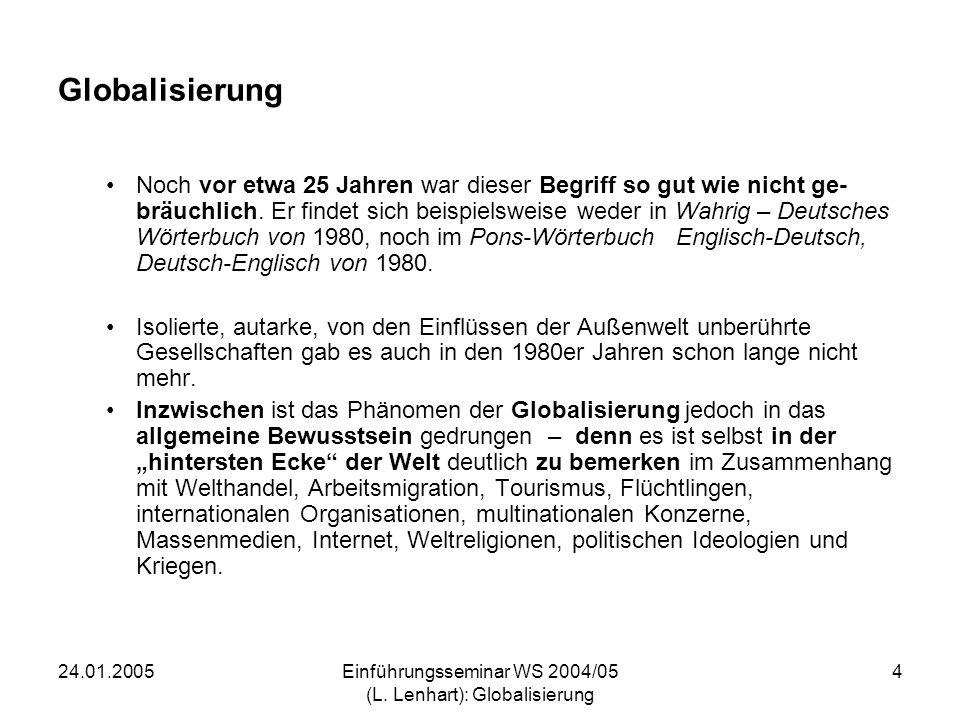 24.01.2005Einführungsseminar WS 2004/05 (L. Lenhart): Globalisierung 4 Globalisierung Noch vor etwa 25 Jahren war dieser Begriff so gut wie nicht ge-