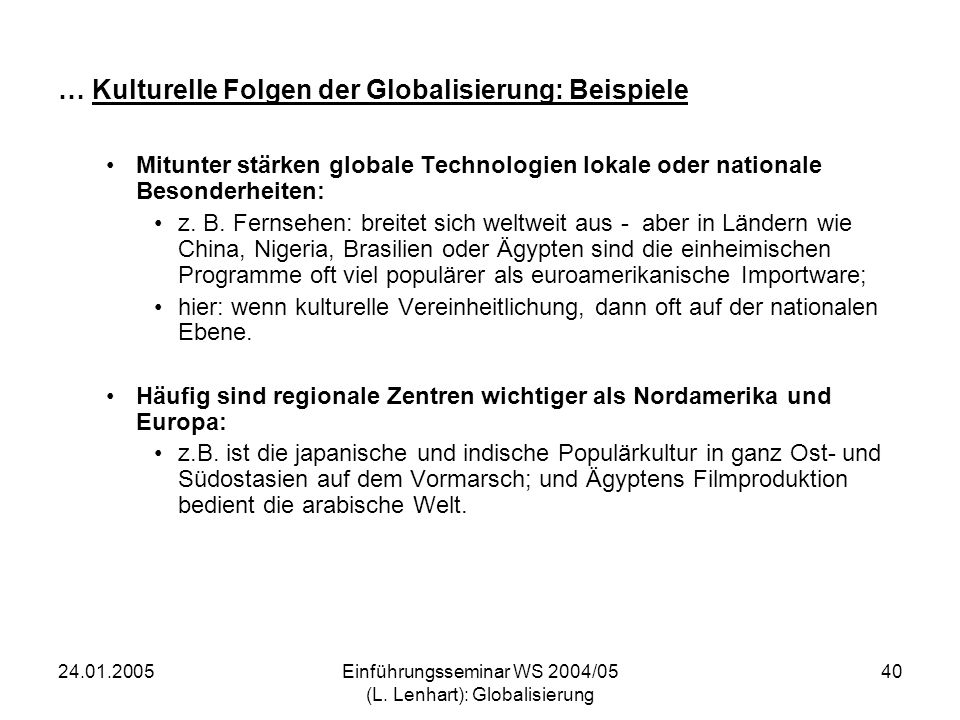 24.01.2005Einführungsseminar WS 2004/05 (L. Lenhart): Globalisierung 40 … Kulturelle Folgen der Globalisierung: Beispiele Mitunter stärken globale Tec