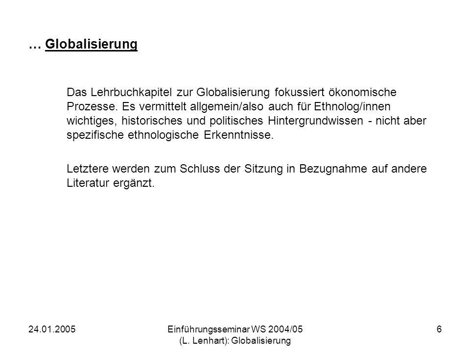 24.01.2005Einführungsseminar WS 2004/05 (L. Lenhart): Globalisierung 6 … Globalisierung Das Lehrbuchkapitel zur Globalisierung fokussiert ökonomische