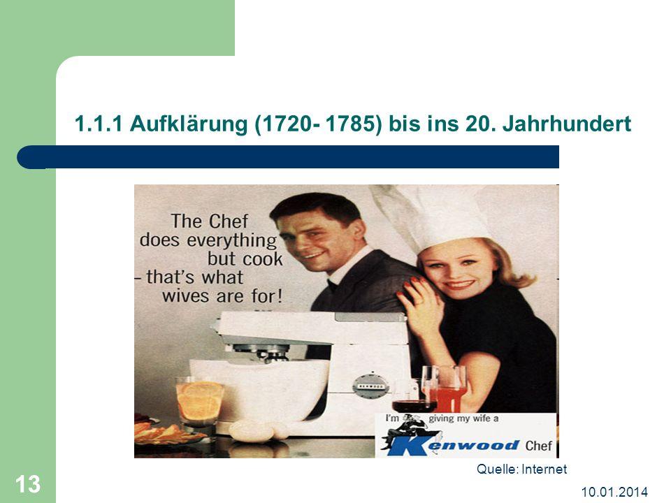 10.01.2014 13 1.1.1 Aufklärung (1720- 1785) bis ins 20. Jahrhundert Quelle: Internet