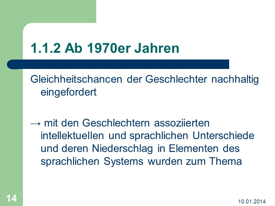 10.01.2014 15 1.1.2 Ab 1970er Jahren Geschlechterbezogene Sprachforschung Frauen- und Geschlechterforschung Feministische Wissenschaftskritik