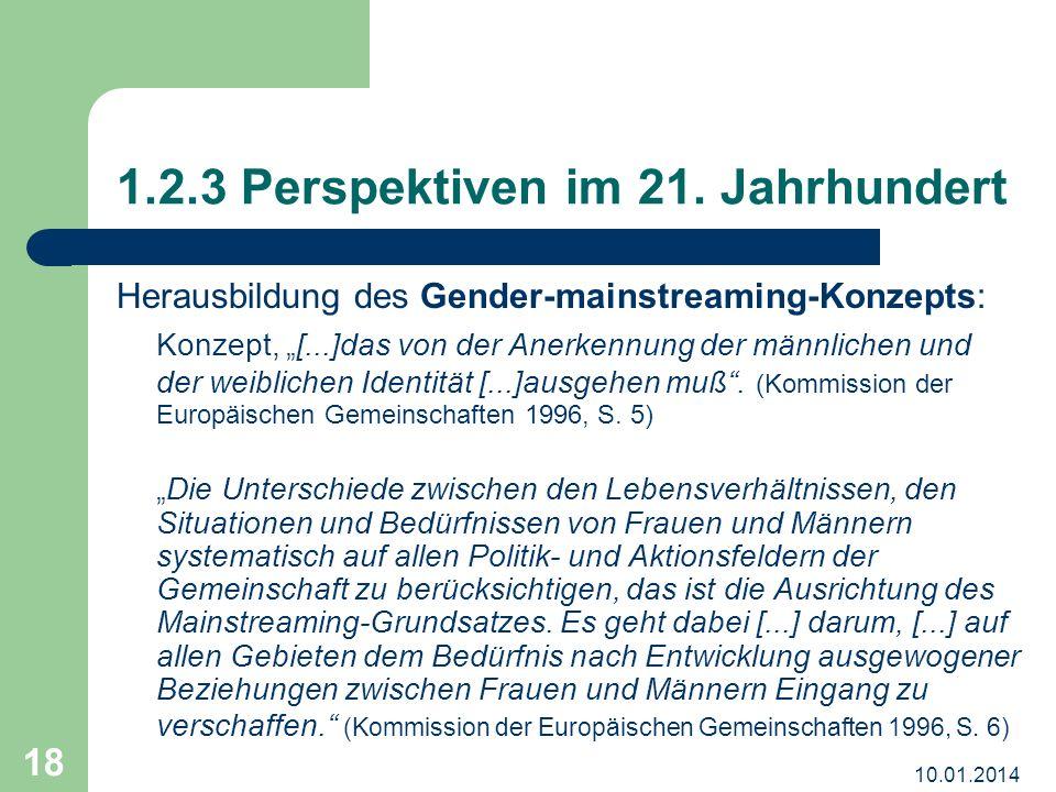10.01.2014 18 1.2.3 Perspektiven im 21. Jahrhundert Herausbildung des Gender-mainstreaming-Konzepts: Konzept, [...]das von der Anerkennung der männlic