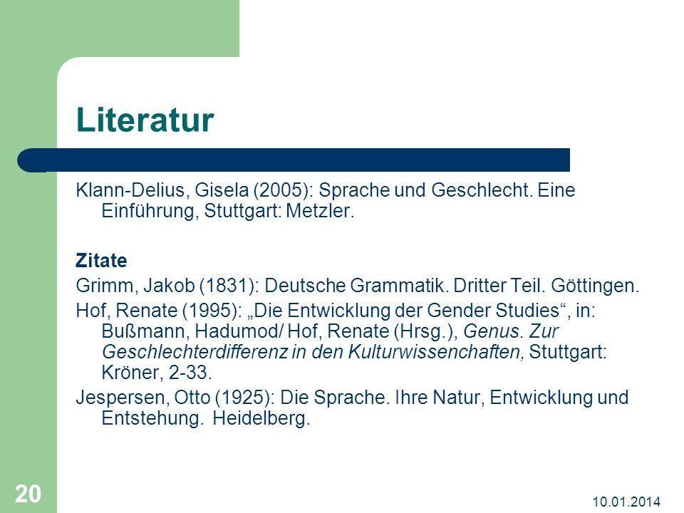 10.01.2014 20 Literatur Klann-Delius, Gisela (2005): Sprache und Geschlecht. Eine Einführung, Stuttgart: Metzler. Zitate Grimm, Jakob (1831): Deutsche