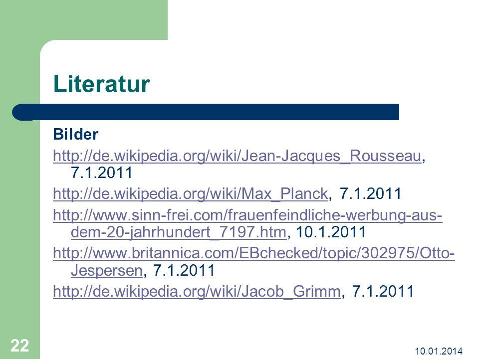10.01.2014 22 Literatur Bilder http://de.wikipedia.org/wiki/Jean-Jacques_Rousseauhttp://de.wikipedia.org/wiki/Jean-Jacques_Rousseau, 7.1.2011 http://d