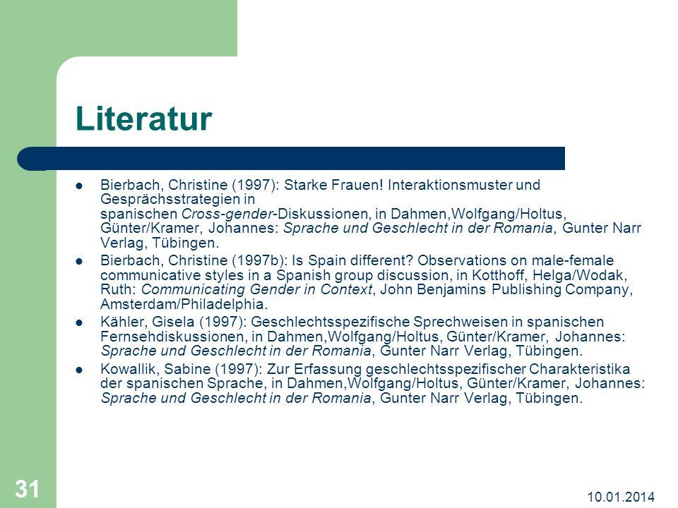 10.01.2014 31 Literatur Bierbach, Christine (1997): Starke Frauen! Interaktionsmuster und Gesprächsstrategien in spanischen Cross-gender-Diskussionen,