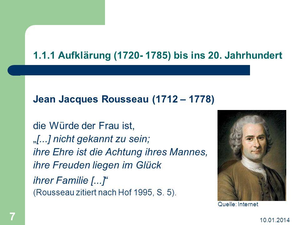 10.01.2014 7 1.1.1 Aufklärung (1720- 1785) bis ins 20. Jahrhundert Jean Jacques Rousseau (1712 – 1778) die Würde der Frau ist, [...] nicht gekannt zu