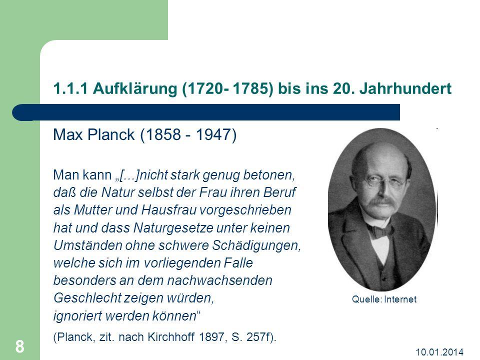 10.01.2014 8 1.1.1 Aufklärung (1720- 1785) bis ins 20. Jahrhundert Max Planck (1858 - 1947) Man kann [...]nicht stark genug betonen, daß die Natur sel