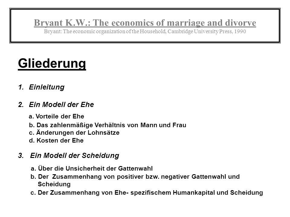 Bryant K.W.: The economics of marriage and divorve Bryant: The economic organization of the Household, Cambridge University Press, 1990 Gliederung 1.E