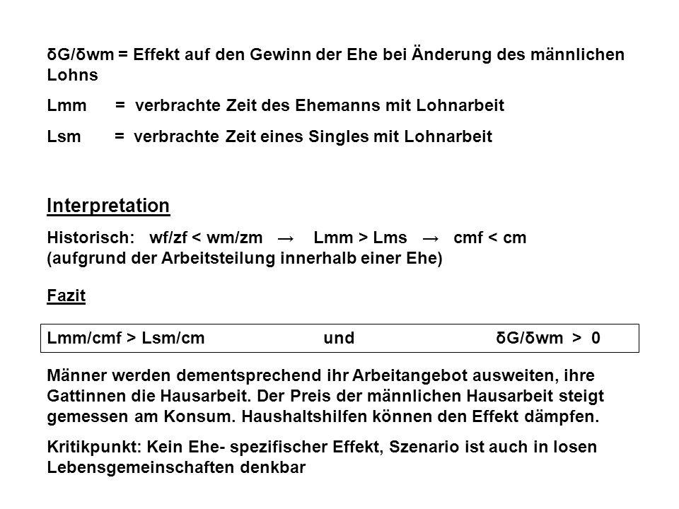 δG/δwm = Effekt auf den Gewinn der Ehe bei Änderung des männlichen Lohns Lmm = verbrachte Zeit des Ehemanns mit Lohnarbeit Lsm = verbrachte Zeit eines