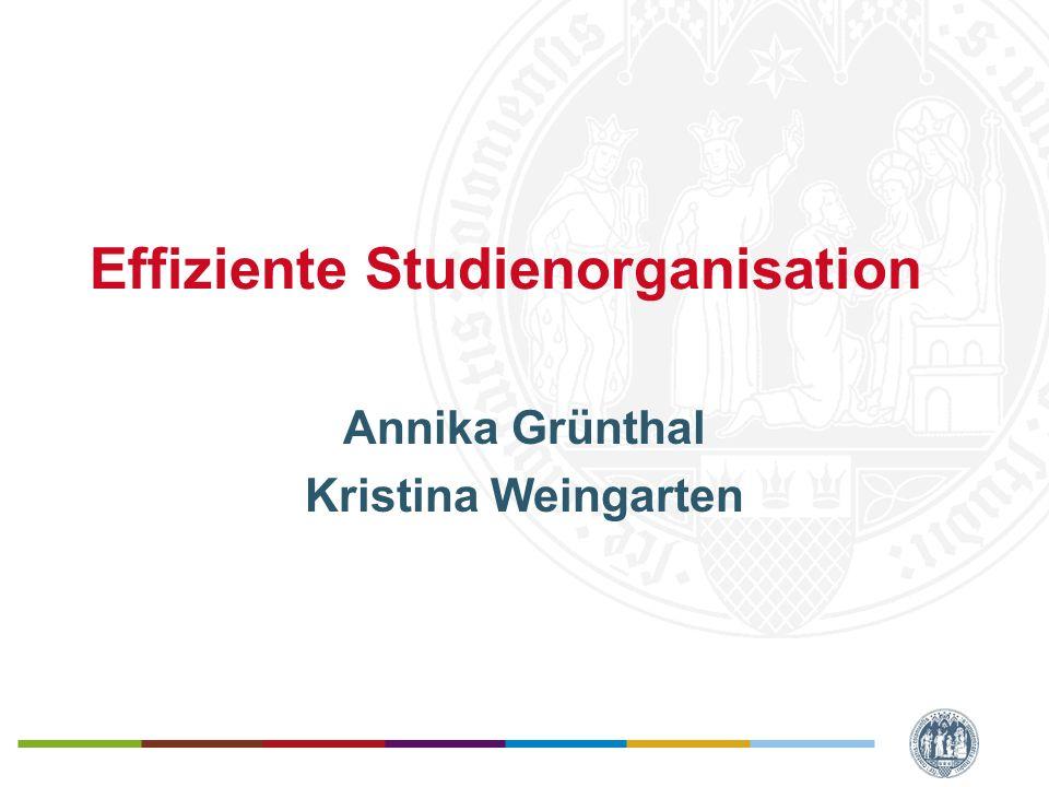 Effiziente Studienorganisation Annika Grünthal Kristina Weingarten