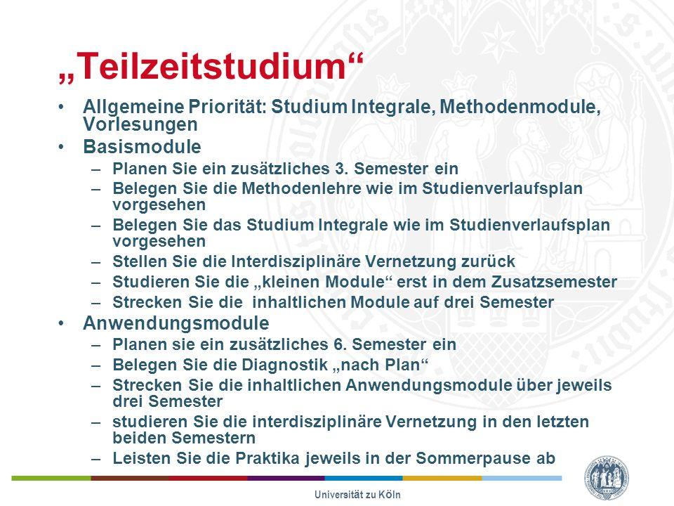 Universität zu Köln Teilzeitstudium Allgemeine Priorität: Studium Integrale, Methodenmodule, Vorlesungen Basismodule –Planen Sie ein zusätzliches 3.