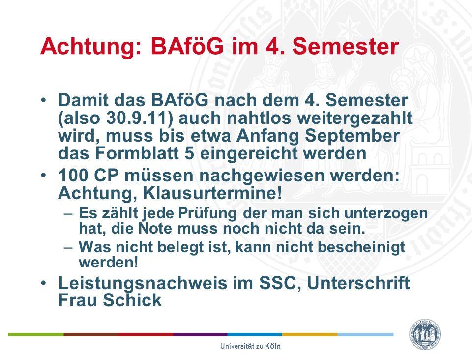Universität zu Köln Achtung: BAföG im 4.Semester Damit das BAföG nach dem 4.