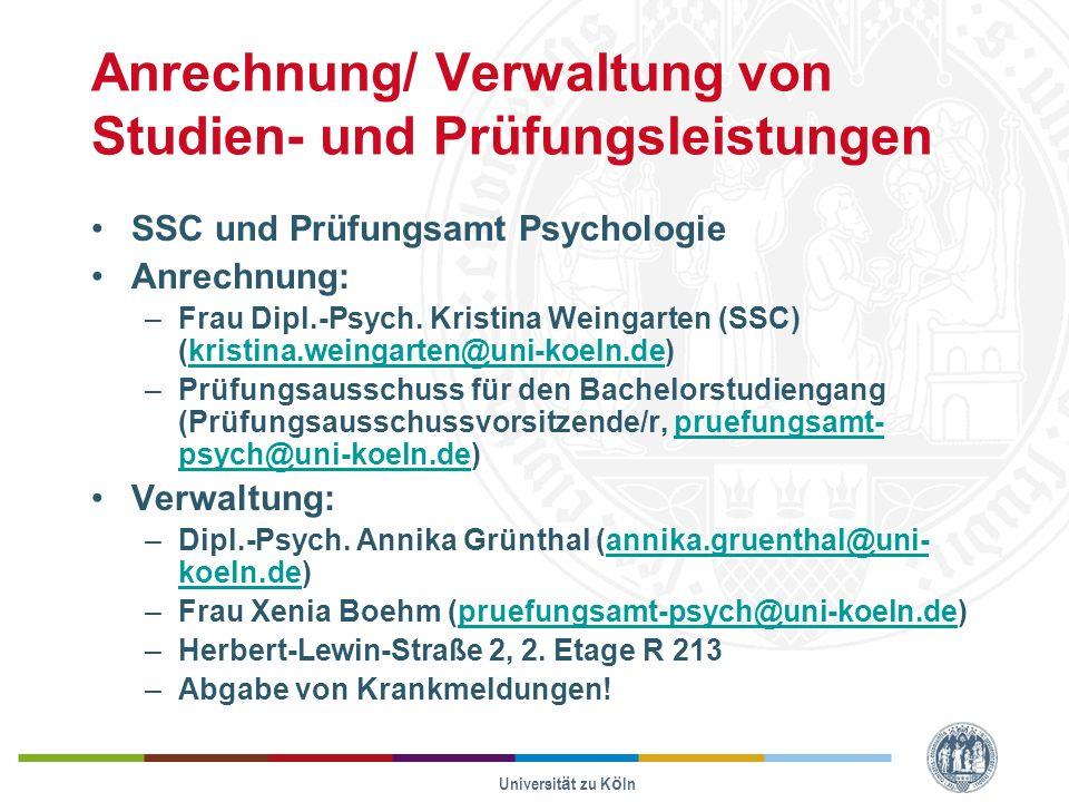 Universität zu Köln Anrechnung/ Verwaltung von Studien- und Prüfungsleistungen SSC und Prüfungsamt Psychologie Anrechnung: –Frau Dipl.-Psych.