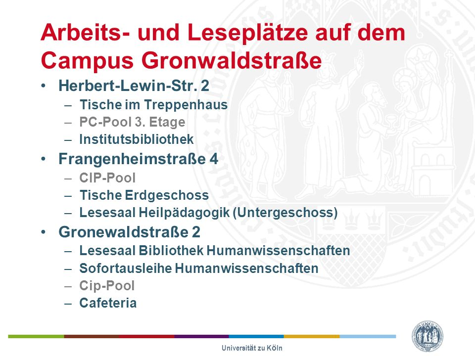 Universität zu Köln Arbeits- und Leseplätze auf dem Campus Gronwaldstraße Herbert-Lewin-Str.